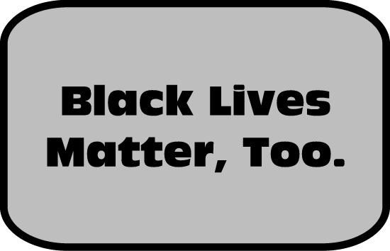 Black Lives Matter, Too.