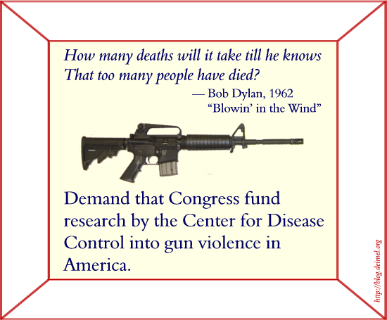 Demand that Congress fund research by the CDC into gun violence in America.