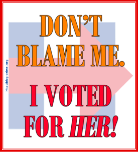 DON'T BLAME ME. I VOTED FOR HER!