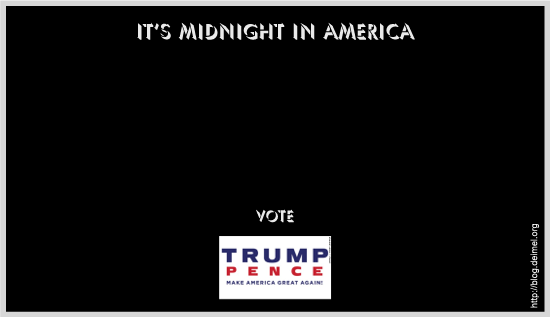 It's midnight in America: Vote Trump/Pence