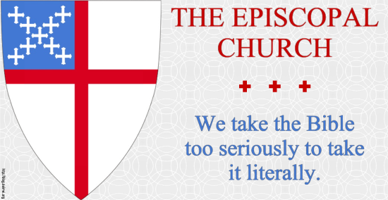 The Episcopal Church: We take the Bible too seriously to take it literally.