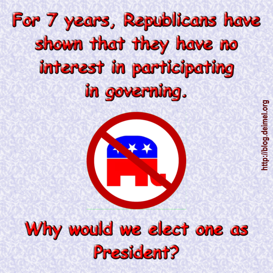 For 7 years, Republicans have shown that they have no interest in participating in governing. Why would we elect one as President?