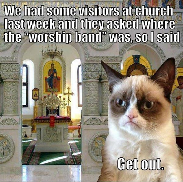"We had some visitors at church last week and they asked where the ""worship band"" was, so I said get out."